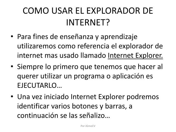 COMO USAR EL EXPLORADOR DE INTERNET?