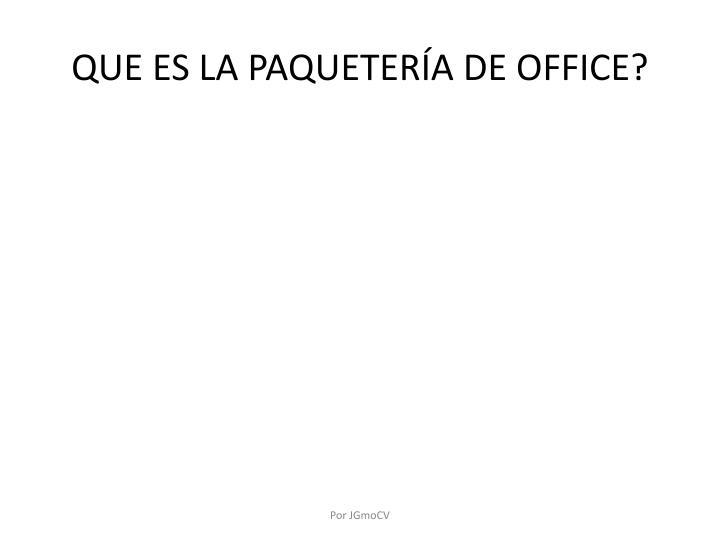 QUE ES LA PAQUETERÍA DE OFFICE?