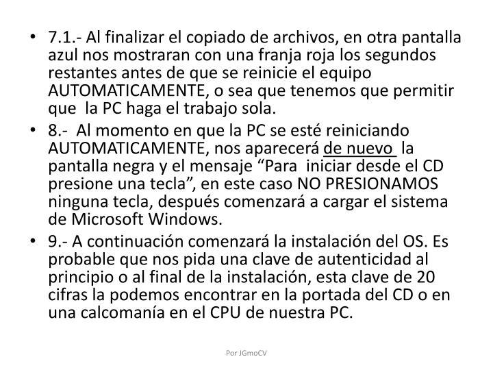 7.1.- Al finalizar el copiado de archivos, en otra pantalla azul nos mostraran con una franja roja los segundos restantes antes de que se reinicie el equipo AUTOMATICAMENTE, o sea que tenemos que permitir que  la PC haga el trabajo sola.
