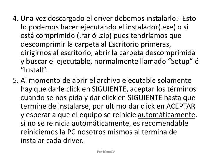 4. Una vez descargado el driver debemos instalarlo.- Esto lo podemos hacer ejecutando el instalador(.