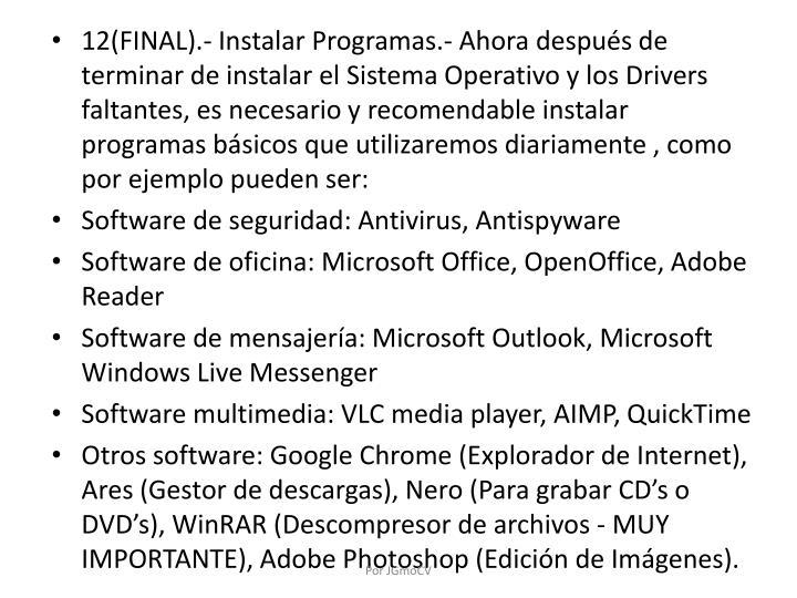 12(FINAL).- Instalar Programas.- Ahora después de terminar de instalar el Sistema Operativo y los Drivers faltantes, es necesario y recomendable instalar programas básicos que utilizaremos diariamente , como por ejemplo pueden ser: