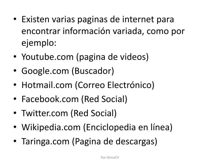 Existen varias paginas de internet para encontrar información variada, como por ejemplo: