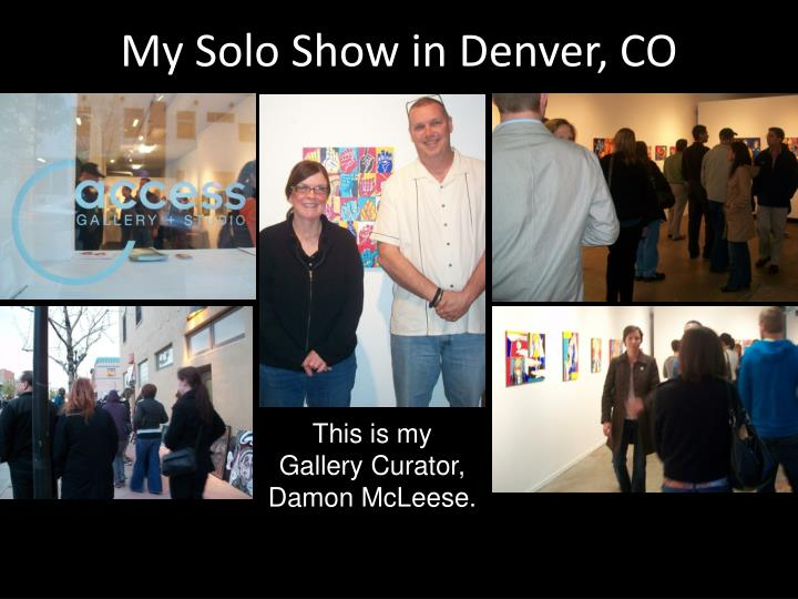 My Solo Show in Denver, CO