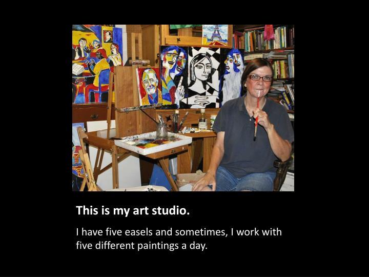 This is my art studio.