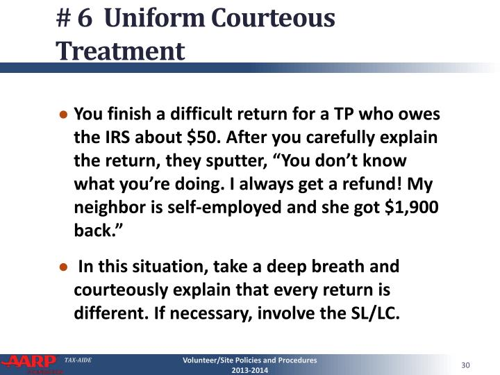 # 6  Uniform Courteous Treatment