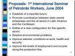proposals 1 st international seminar of petrobr s workers june 2004
