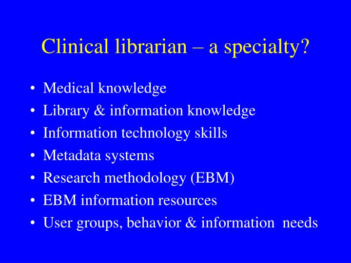 Clinical librarian – a specialty?