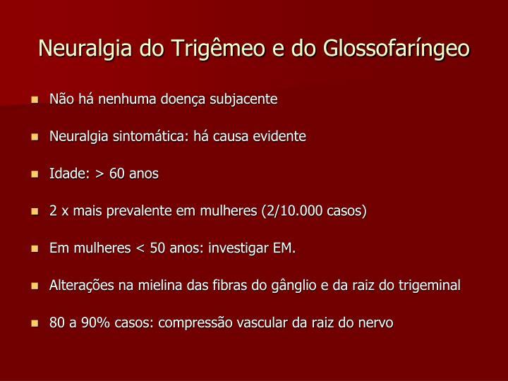 Neuralgia do Trigêmeo e do Glossofaríngeo