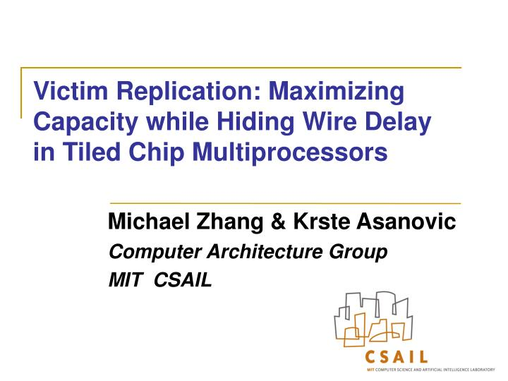 Victim replication maximizing capacity while hiding wire delay in tiled chip multiprocessors