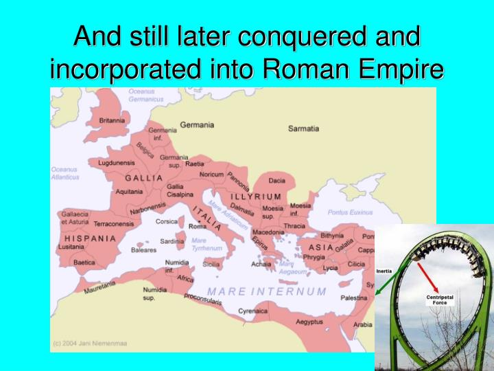 And still later conquered and incorporated into Roman Empire