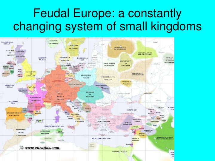 Feudal Europe: a constantly changing system of small kingdoms