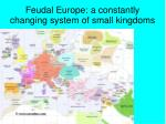 feudal europe a constantly changing system of small kingdoms