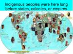 indigenous peoples were here long before states colonies or empires