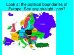 look at the political boundaries of europe see any straight lines