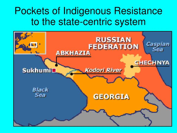 Pockets of Indigenous Resistance to the state-centric system