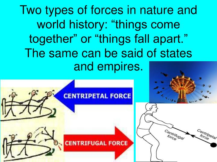 "Two types of forces in nature and world history: ""things come together"" or ""things fall apart."""