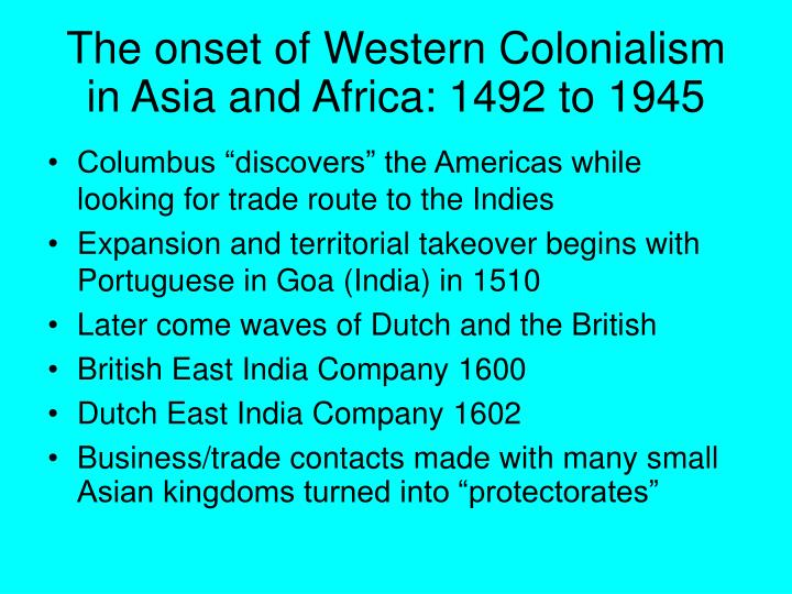 The onset of Western Colonialism in Asia and Africa: 1492 to 1945
