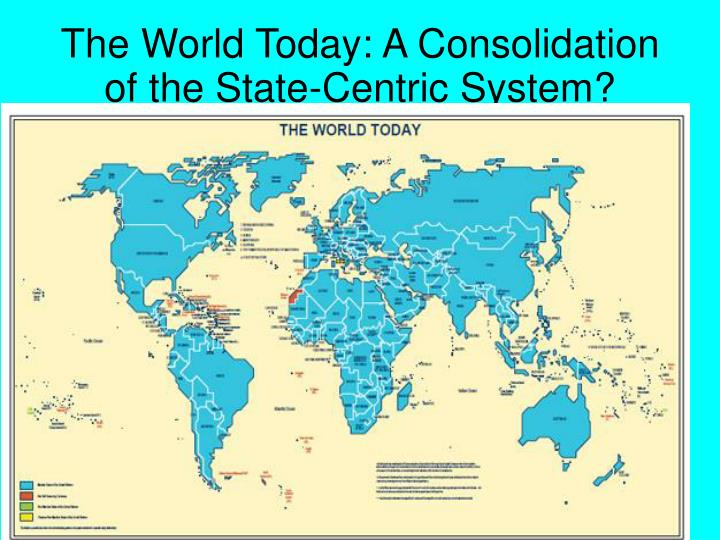 The World Today: A Consolidation of the State-Centric System?
