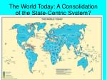the world today a consolidation of the state centric system
