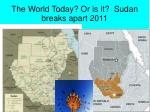 the world today or is it sudan breaks apart 2011