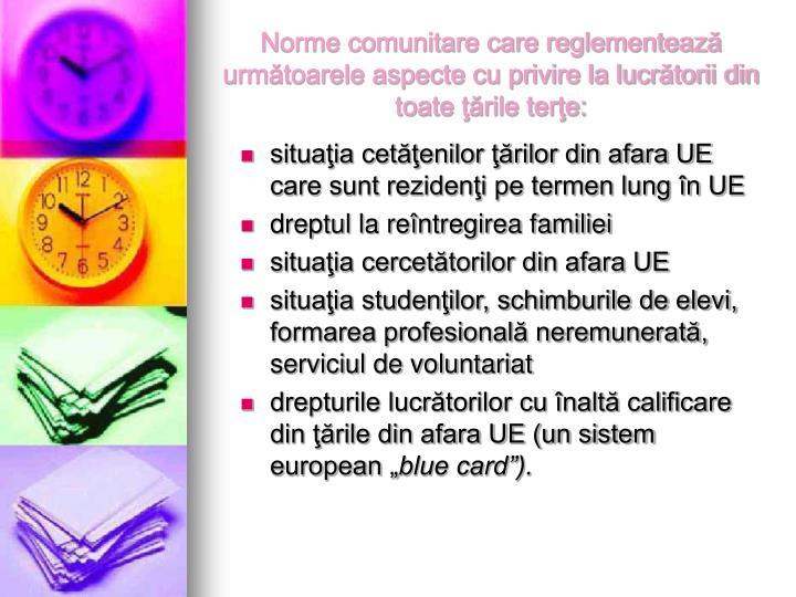 Norme comunitare care reglementează următoarele aspecte cu privire la lucrătorii din toate ţările terţe: