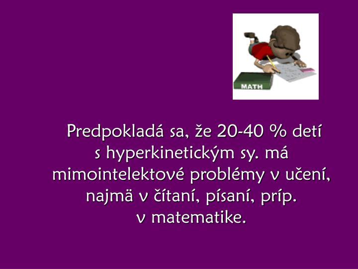 Predpokladá sa, že 20-40 % detí shyperkinetickým sy. má mimointelektové problémy vučení, najmä včítaní, písaní, príp. vmatematike.