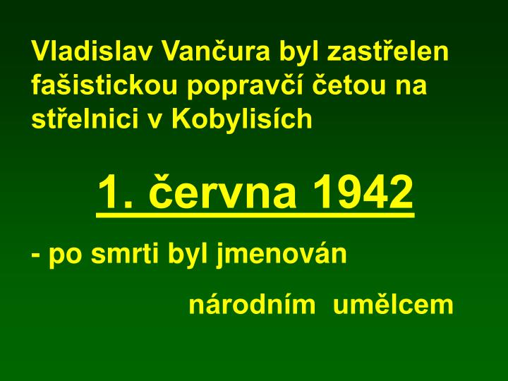 Vladislav Vančura byl zastřelen fašistickou popravčí četou na střelnici v Kobylisích