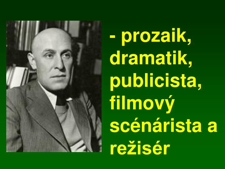 - prozaik, dramatik, publicista, filmový scénárista a režisér