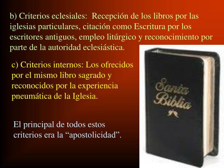 b) Criterios eclesiales:  Recepción de los libros por las iglesias particulares, citación como Escritura por los escritores antiguos, empleo litúrgico y reconocimiento por parte de la autoridad eclesiástica.