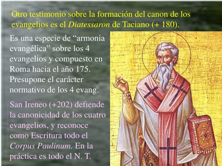 Otro testimonio sobre la formación del canon de los evangelios es el