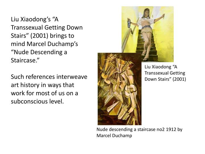 """Liu Xiaodong's """"A Transsexual Getting Down Stairs"""" (2001) brings to mind Marcel Duchamp's """"Nude Descending a Staircase."""""""