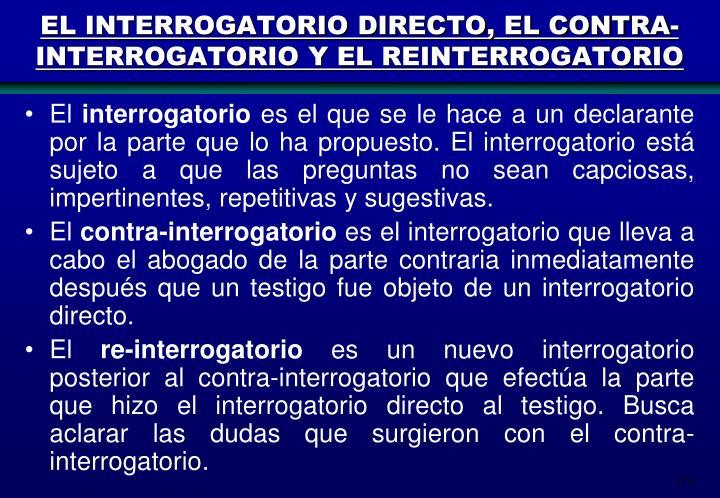 EL INTERROGATORIO DIRECTO, EL CONTRA-INTERROGATORIO Y EL REINTERROGATORIO