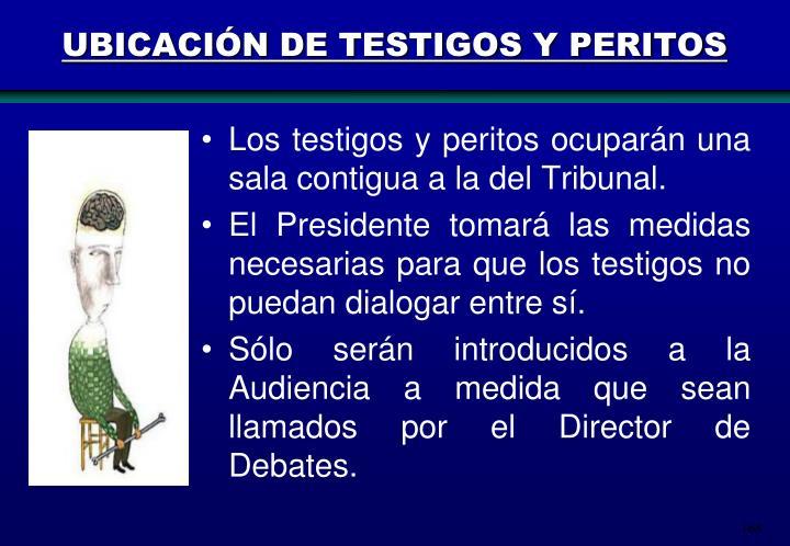 UBICACIÓN DE TESTIGOS Y PERITOS