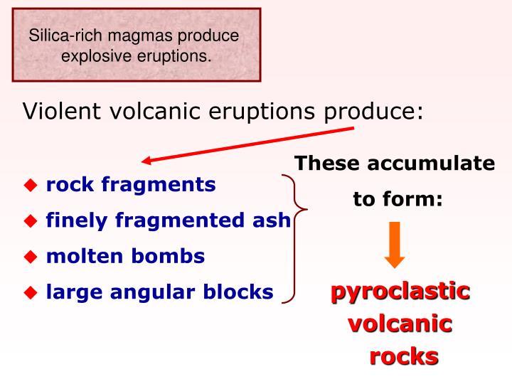 Silica-rich magmas produce