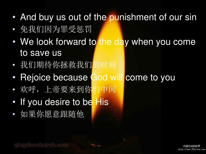 And buy us out of the punishment of our sin