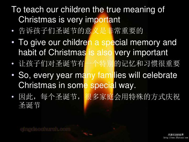 To teach our children the true meaning of Christmas is very important