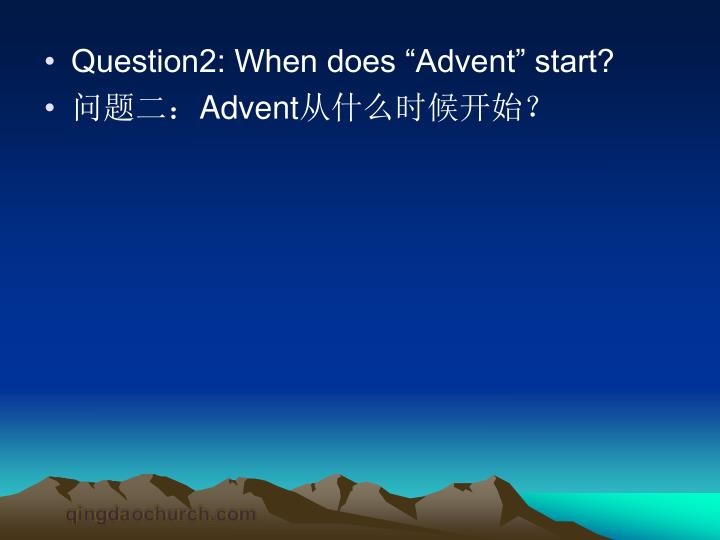 """Question2: When does """"Advent"""" start?"""