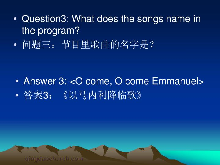 Question3: What does the songs name in the program?