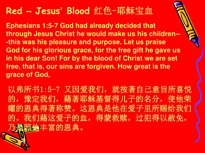 Ephesians 1:5-7 God had already decided that through Jesus Christ he would make us his children---this was his pleasure and purpose. Let us praise God for his glorious grace, for the free gift he gave us in his dear Son! For by the blood of Christ we are set free, that is, our sins are forgiven. How great is the grace of God,
