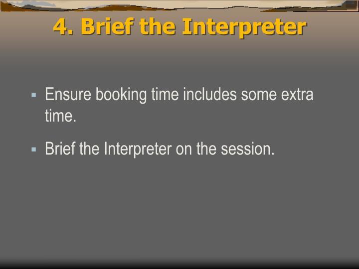4. Brief the Interpreter