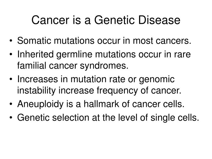 Cancer is a Genetic Disease