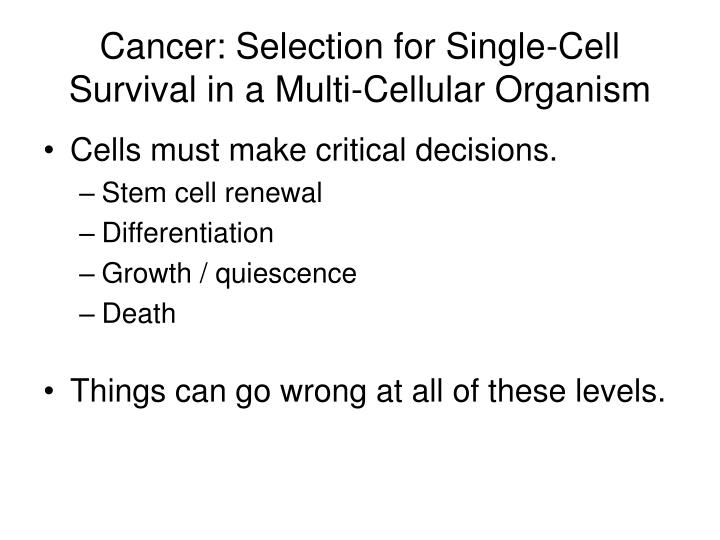Cancer: Selection for Single-Cell Survival in a Multi-Cellular Organism