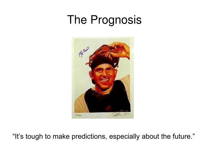 The Prognosis