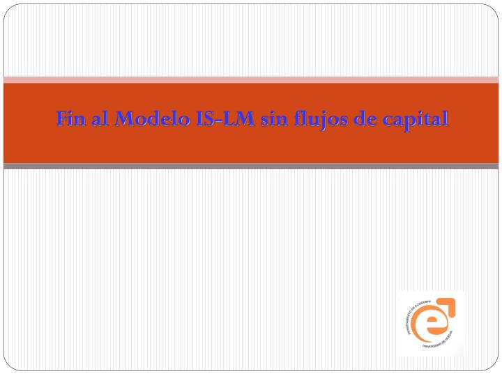 Fin al Modelo IS-LM sin flujos de capital
