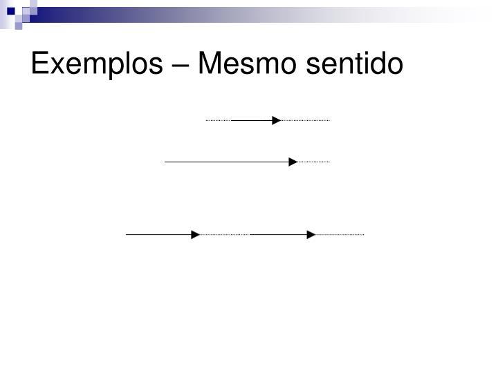 Exemplos – Mesmo sentido
