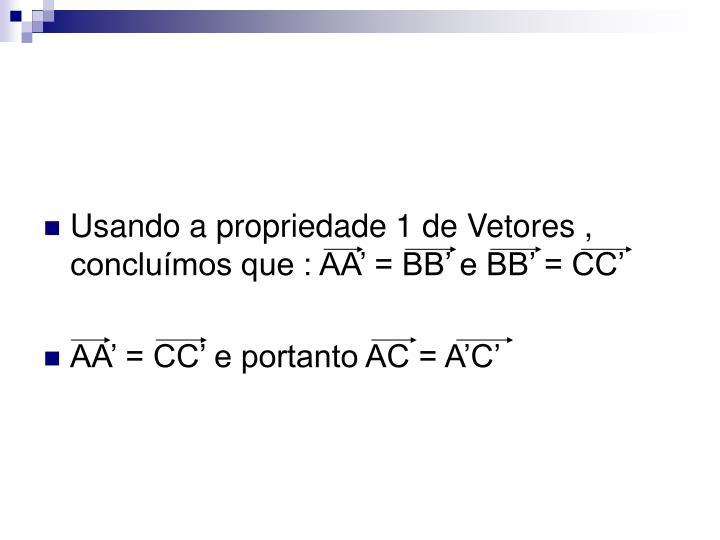 Usando a propriedade 1 de Vetores , concluímos que : AA' = BB' e BB' = CC'