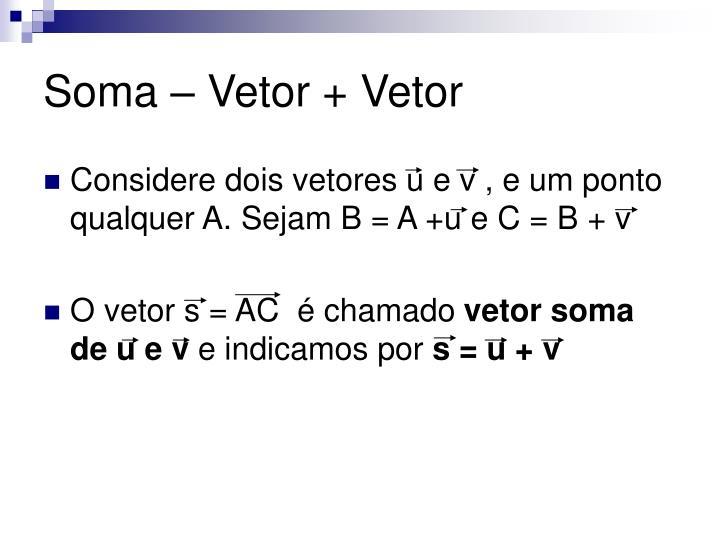 Soma – Vetor + Vetor