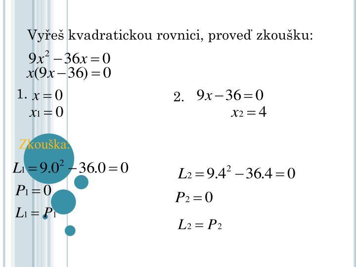 Vyřeš kvadratickou rovnici, proveď zkoušku: