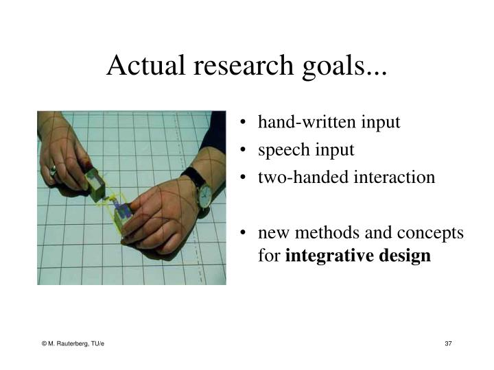 Actual research goals...
