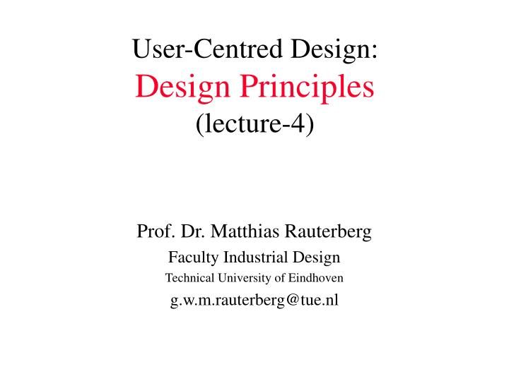User centred design design principles lecture 4